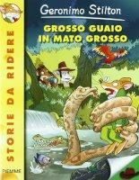 Grosso guaio in Mato Grosso - Stilton Geronimo