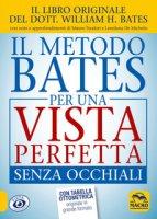 Il metodo Bates per una vista perfetta senza occhiali - Bates William H., De Michelis Loredana, Teodori Mauro