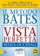 Il metodo Bates per una vista perfetta senza occhiali