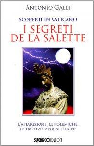 Copertina di 'Scoperti in Vaticano i segreti de La Salette. L'apparizione, le polemiche, le profezie apocalittiche'