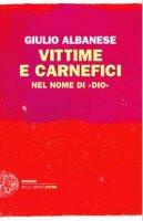 Vittime e carnefici - Albanese Giulio