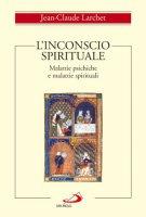 L' inconscio spirituale. Malattie psichiche e malattie spirituali - Larchet Jean-Claude