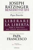 Liberare la libertà - Benedetto XVI (Joseph Ratzinger)