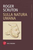 Sulla natura umana - Roger Scruton
