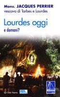 Lourdes oggi e domani? - Editions Nouvelle Citè