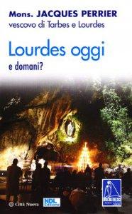 Copertina di 'Lourdes oggi e domani?'