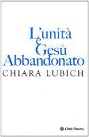 L'unità e Gesù abbandonato - Lubich Chiara