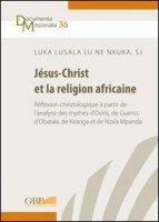 Jésus-Christ et la religion africaine - Lusala Lu Ne Nkuka Luka