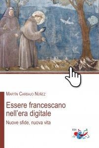 Copertina di 'Essere francescano nell'era digitale'
