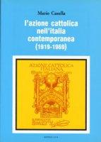 L' azione Cattolica nell'Italia contemporanea (1919-1969) - Casella Mario