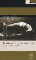 Il silenzio della tortura. Contro un crimine estremo - Lalatta Costerbosa Marina