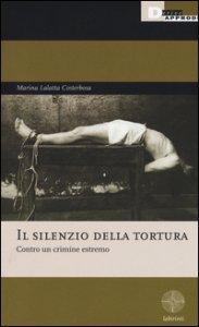 Copertina di 'Il silenzio della tortura. Contro un crimine estremo'