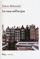 La casa sull'acqua - Belmonte Fulvio
