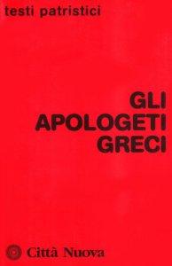 Copertina di 'Gli apologeti greci'