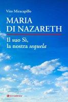 Maria di Nazareth. Il suo sì, la nostra sequela - Vito Miracapillo