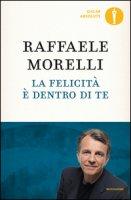La felicità è dentro di te - Morelli Raffaele