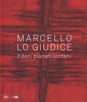 Marcello Lo Giudice. Eden, pianeti lontani. Ediz. a colori
