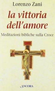 Copertina di 'La vittoria dell'amore. Meditazioni bibliche sulla croce'