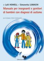 Manuale per insegnanti e genitori di bambini con diagnosi di autismo - Lumachi Simonetta, Howell Lalli