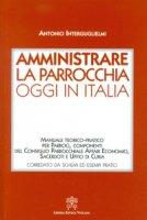 Amministrare la parrocchia oggi in Italia. Manuale teorico-pratico - Antonio Interguglielmi
