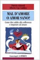 Mal d'amore o amor sano? Come dire addio alla sofferenza e imparare ad amare - Adamoli Patrizia,  Caddeo Ugo A.