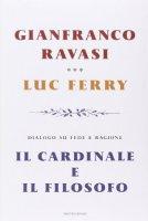 Il cardinale e il filosofo - Gianfranco Ravasi, Luc Ferry