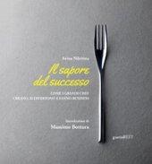 Il sapore del successo. Come i grandi chef creano, si divertono e fanno business. Con espansione online - Nikitina Arina