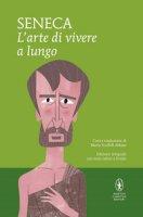 L' arte di vivere a lungo. Testo latino a fronte. Ediz. integrale - Seneca L. Anneo