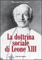 La dottrina sociale di Leone XIII - Introvigne Massimo