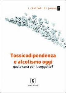 Copertina di 'Tossicodipendenza e alcolismo oggi. Quale cura per il soggetto?'