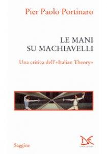 Copertina di 'Le mani su Machiavelli. Una critica dell'«Italian theory»'