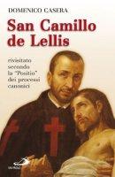 San Camillo de Lellis. Rivisitato secondo la «Positio» dei processi canonici - Casera Domenico