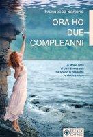 Ora ho due compleanni - Francesca Sartorio
