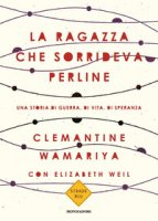 La ragazza che sorrideva perline. Una storia di guerra, di vita, di speranza - Wamariya Clemantine, Weil Elisabeth