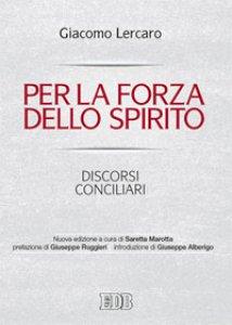 Copertina di 'Per la forza dello Spirito. Discorsi conciliari'