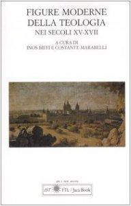 Copertina di 'Figure moderne della teologia nei secoli XV-XVII. Atti del Convegno Internazionale (Lugano, 30 settembre-1 ottobre 2005)'