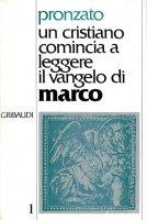 Un cristiano comincia a leggere il Vangelo di Marco [vol_1] - Pronzato Alessandro