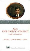 Beato Pier Giorgio Frassati terziario domenicano. Ricordi, testimonianze, studi - Spiazzi Raimondo