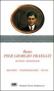 Copertina di 'Beato Pier Giorgio Frassati terziario domenicano. Ricordi, testimonianze, studi'