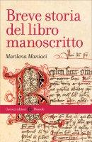 Breve storia del libro manoscritto - Marilena Maniaci