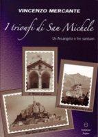 I trionfi di San Michele. Un Arcangelo e tre santuari - Vincenzo Mercante