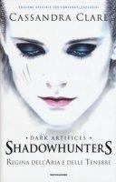 Regina dell'aria e delle tenebre. Dark artifices. Shadowhunters. Ediz. speciale - Clare Cassandra