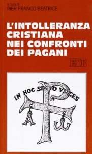 Copertina di 'L'intolleranza cristiana nei confronti dei pagani'