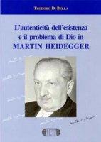 L' autenticità dell'esistenza e il problema di Dio in Martin Heidegger - Di Bella Teodoro