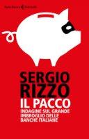 Il pacco. Indagine sul grande imbroglio delle banche italiane - Rizzo Sergio