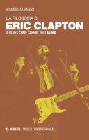 La filosofia di Eric Clapton. Il blues come sapere dell'anima - Rezzi Alberto