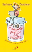Il manuale pratico della felicità - Damiano Barbara