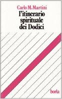 L'itinerario spirituale dei dodici - Martini Carlo M.