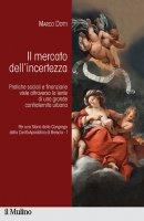 Il mercato dell'incertezza - Marco Dotti