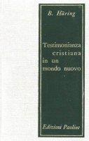 Testimonianza cristiana in un nuovo mondo - Bernard Haring
